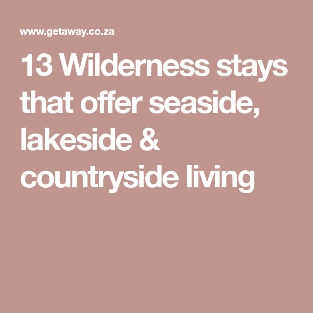 13 Wilderness stays that offer seaside, lakeside & countryside living