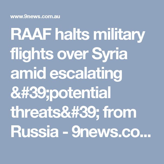 RAAF halts military flights over Syria amid escalating 'potential threats' from Russia - 9news.com.au