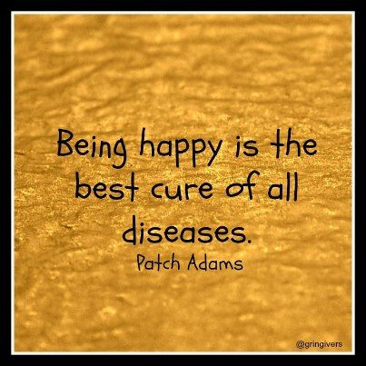 *PATCH ADAMS ~ Being happy is the best cure of all diseases...