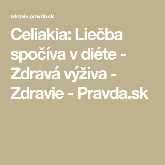 Celiakia: Liečba spočíva v diéte - Zdravá výživa - Zdravie - Pravda.sk