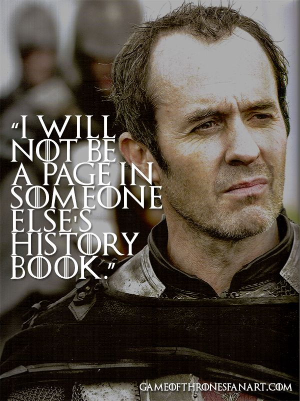 I will not be a page in someone else's history. - Stannis Baratheon   #asoiaf #gameofthrones