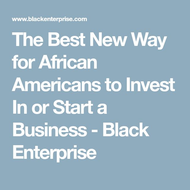 The Best New Way for African Americans to Invest In or Start a Business - Black Enterprise