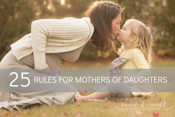 25 Rules for Mothers of Daughters. » Sarah Driscoll/Diapers & Daisies