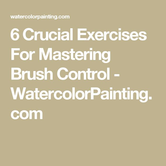 6 Crucial Exercises For Mastering Brush Control - WatercolorPainting.com