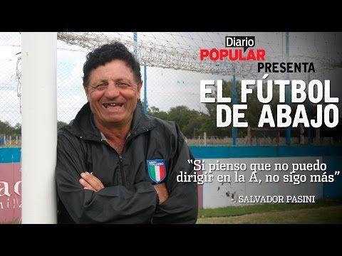 DIARIO POPULAR - El Fútbol de Abajo: Salvador Pasini - YouTube