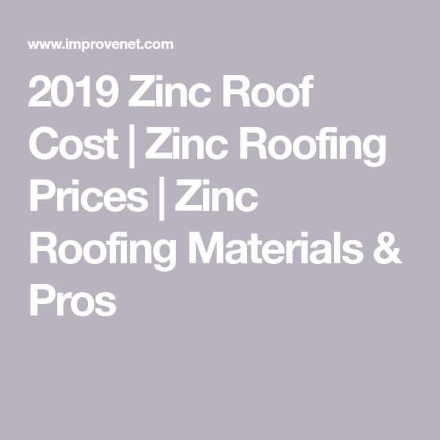 2019 Zinc Roof Cost Zinc Roofing Prices Zinc Roofing Materials Pros Zinc Roof Roof Cost Roofing Prices