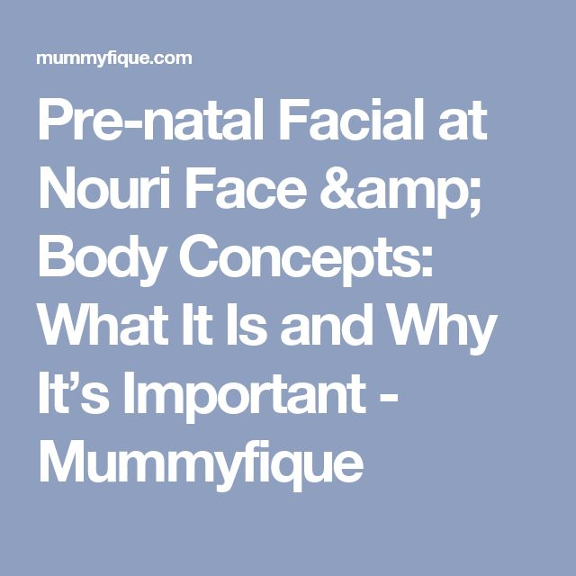 Pre-natal Facial at Nouri Face & Body Concepts: What It Is and Why It's Important - Mummyfique