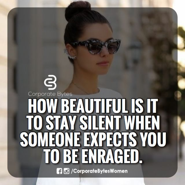 Sometimes staying silent is worther than being enraged. Trust me. People will be crazy