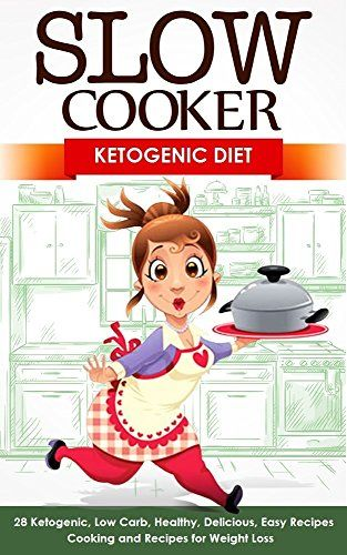 Slow Cooker: Ketogenic Diet: 28 Ketogenic, Low Carb, Healthy, Delicious, Easy Recipes: Cooking and Recipes for Weight Loss (Low Carbohydrate, Easy Meals, ... Watchers, Ketogenic cookbook, Keto Diet)