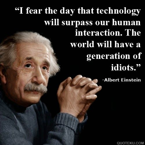 I fear the day that technology will surpass our human interaction. The world will have a generation of idiots. - Albert Einstein | #PadreMedium #GuardianAngelReading