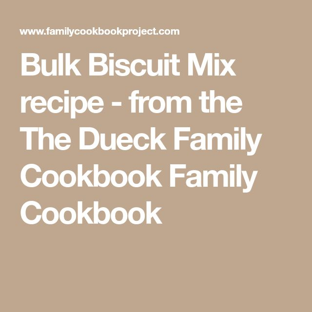 Bulk Biscuit Mix recipe - from the The Dueck Family Cookbook Family Cookbook