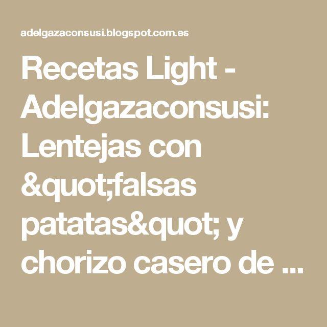 """Recetas Light - Adelgazaconsusi: Lentejas con """"falsas patatas"""" y chorizo casero de ternera"""