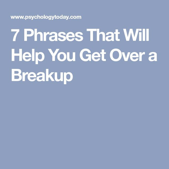 7 Phrases That Will Help You Get Over a Breakup