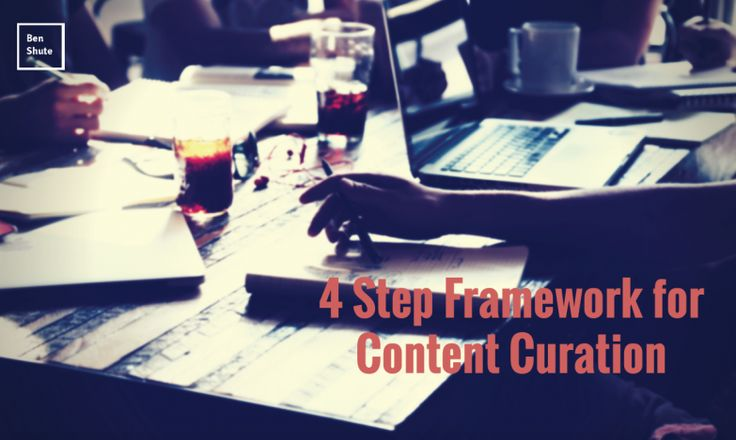 A 4 Step Framework for Content Curation