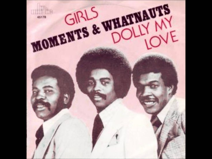 """The Moments & Whatnauts- girls. Takes  me back , way back. """" Girls , I got to get to know them all""""..........  Then you would , now you know better : )"""