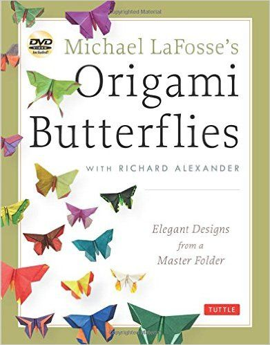 Michael LaFosse's Origami Butterflies: Elegant Designs from a Master Folder [Origami Book with DVD, 26 Designs]: Michael G. LaFosse, Richard L. Alexander: 9784805312261: Amazon.com: Books