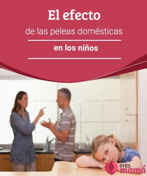 El efecto de las peleas domésticas en los niños   Las peleas domésticas causan negativas repercusiones en el desarrollo de los pequeños de la casa. Conoce por qué debes evitar las peleas en su presencia.