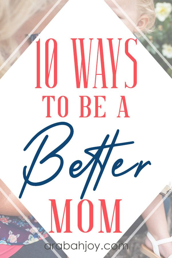 10 Ways To Be A Better Mom Breastfeeding Best Mom First Time Moms
