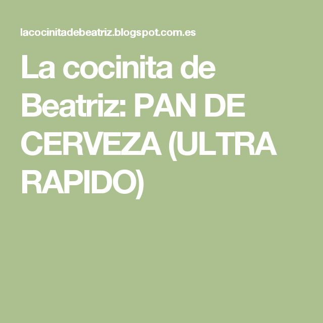 La cocinita de Beatriz: PAN DE CERVEZA (ULTRA RAPIDO)