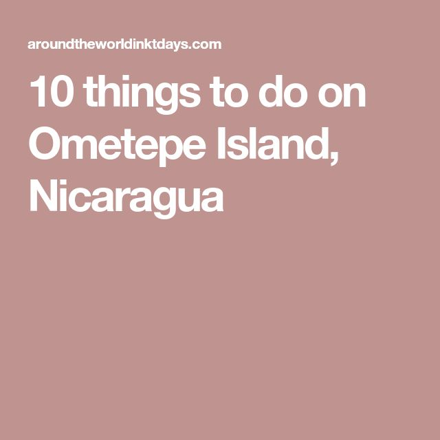 10 things to do on Ometepe Island, Nicaragua