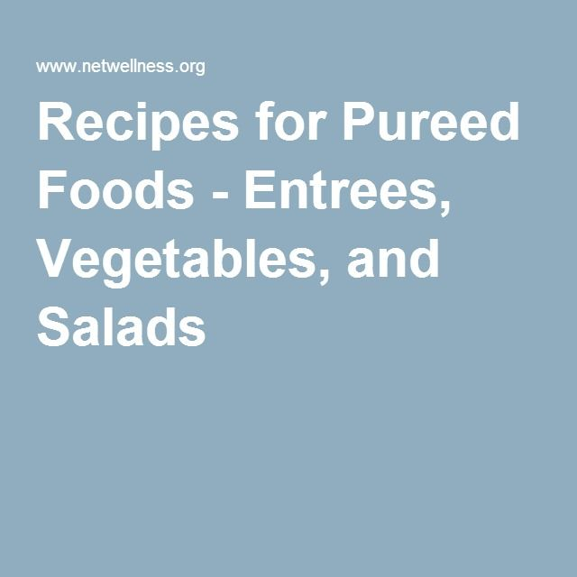 Recipes for Pureed Foods - Entrees, Vegetables, and Salads