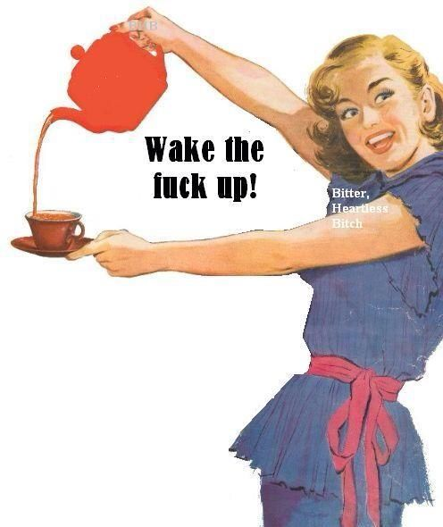 Wake the fuck up, bitches! Its happy Friday!!!