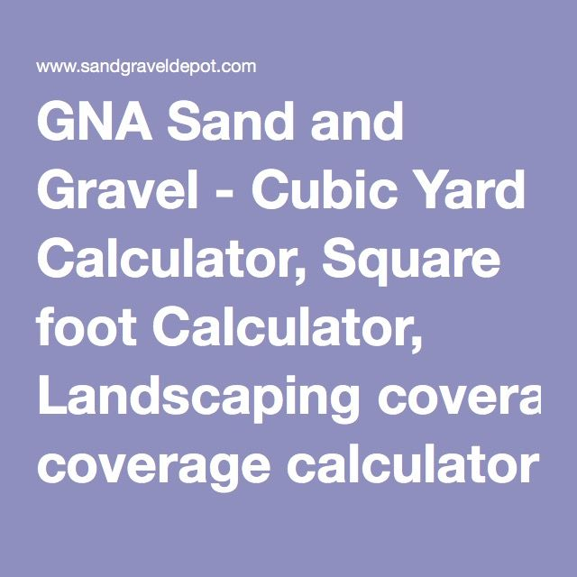 GNA Sand and Gravel - Cubic Yard Calculator, Square foot