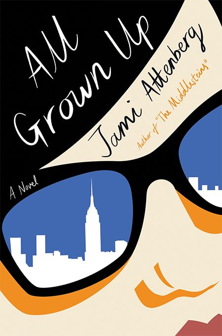 All Grown Up: A Novel by Jami Attenberg   Book Cover of the Week