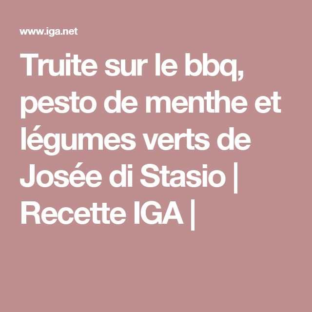 Truite sur le bbq, pesto de menthe et légumes verts de Josée di Stasio | Recette IGA |
