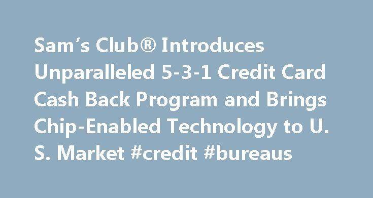 Sam's Club® Introduces Unparalleled 5-3-1 Credit Card Cash Back Program and Brings Chip-Enabled Technology to U. S. Market #credit #bureaus http://credit.remmont.com/sams-club-introduces-unparalleled-5-3-1-credit-card-cash-back-program-and-brings-chip-enabled-technology-to-u-s-market-credit-bureaus/  #sams credit card # Sam's Club® Introduces Unparalleled 5-3-1 Credit Card Cash Back Program and Brings Chip-Enabled Technology to U.S. Read More...The post Sam's Club® Introduces Unparalleled…