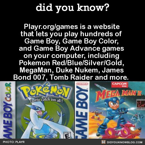 Playr.org/games is a website that lets you play hundreds of Game Boy, Game Boy Color, and Game Boy Advance games on your computer, including Pokemon Red/Blue/Silver/Gold, MegaMan, Duke Nukem, James Bond 007, Tomb Raider and more. Source