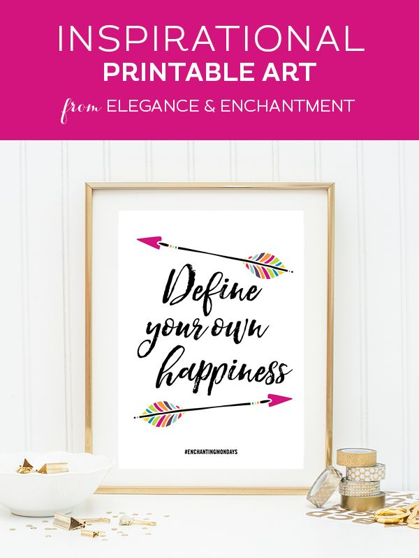 """Your weekly free printable inspirational quote from Elegance and Enchantment! // """"Define your own happiness."""" // Simply print, trim and frame this quote for an easy, last minute gift or use it to update the artwork in your home, church, classroom or office. #enchantingmondays"""