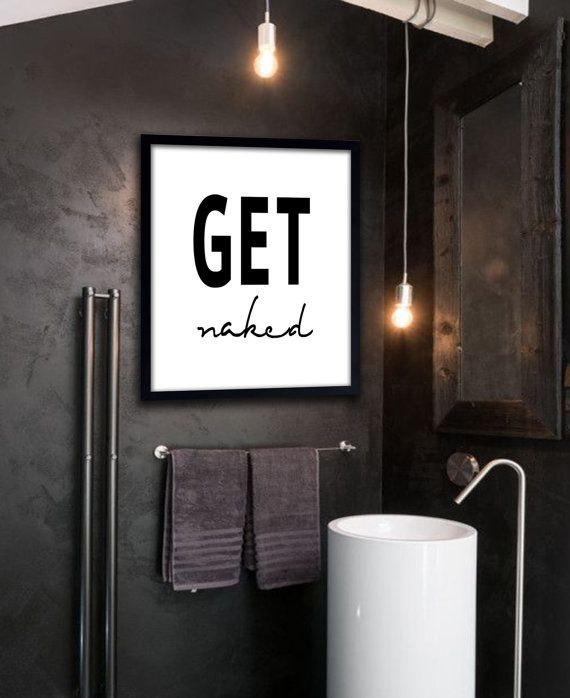This listing is for a DIGITAL FILE of a printable Get Naked poster in black. Available in 6 sizes, please choose from the drop down box on the top right