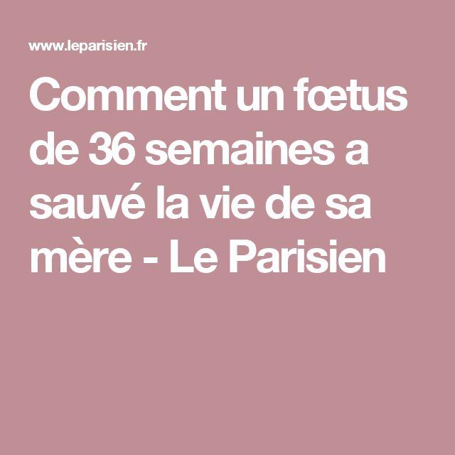 Comment un fœtus de 36 semaines a sauvé la vie de sa mère  - Le Parisien