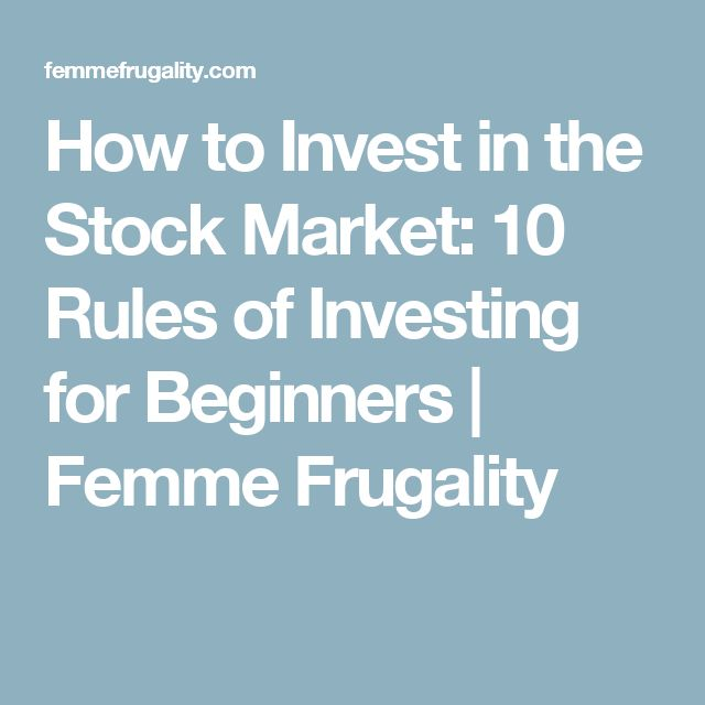 How to Invest in the Stock Market: 10 Rules of Investing for Beginners | Femme Frugality