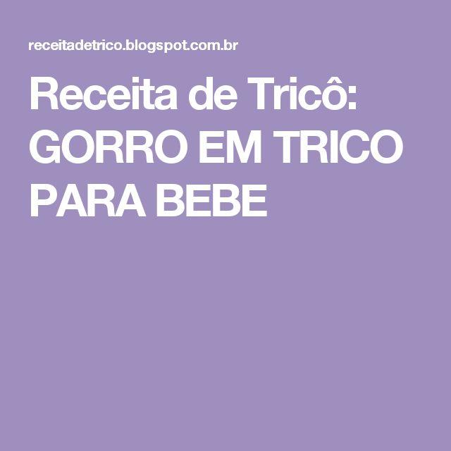 Receita de Tricô: GORRO EM TRICO PARA BEBE