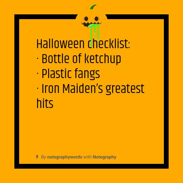 Halloween checklist: ·      Bottle of ketchup ·      Plastic fangs ·      Iron Maiden's greatest hits