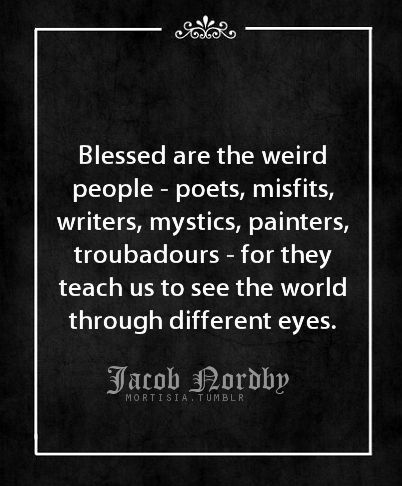 Blessed Are The Weird People Jacob Nordby Inspiration Words Of