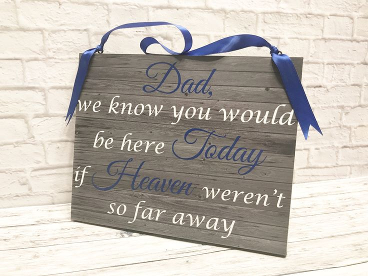 A personal favorite from my Etsy shop https://www.etsy.com/listing/500917041/dad-we-know-you-would-be-here-today-if