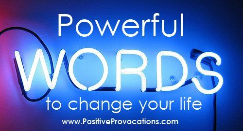 Powerful #WORDS to Positively Change Your Life ~ #PositiveProvocations #Positive