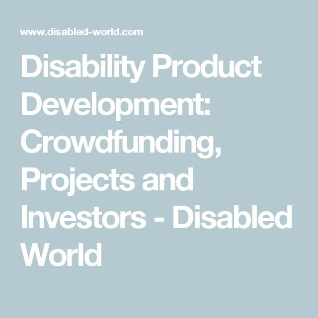 Disability Product Development: Crowdfunding, Projects and Investors - Disabled World