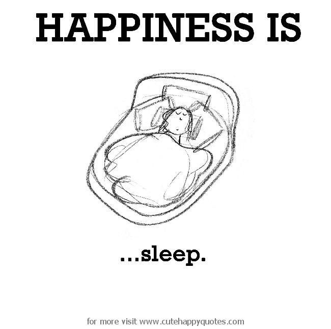 Happiness is, sleep. - Cute Happy Quotes