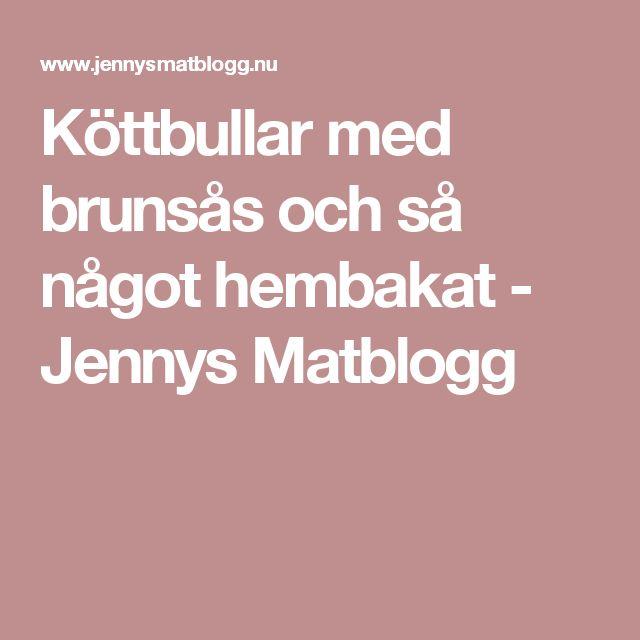 Köttbullar med brunsås och så något hembakat - Jennys Matblogg