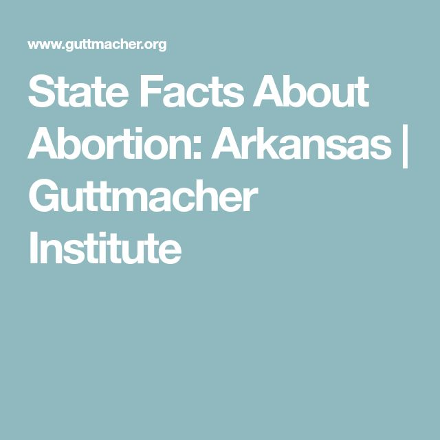 State Facts About Abortion: Arkansas | Guttmacher Institute