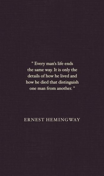"""Ernest Hemingway Quote goes along with his quote in """"the conversation"""".  """"Death is the only thing worth writing or painting """""""