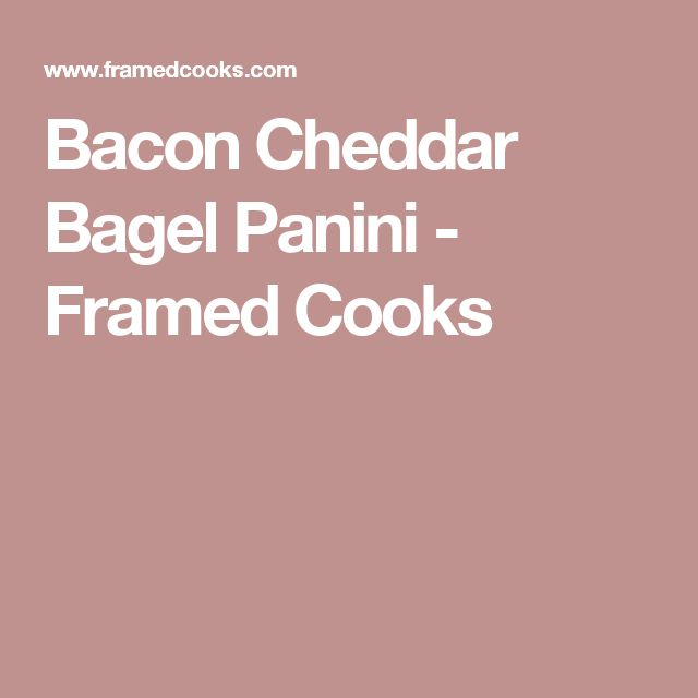 Bacon Cheddar Bagel Panini - Framed Cooks
