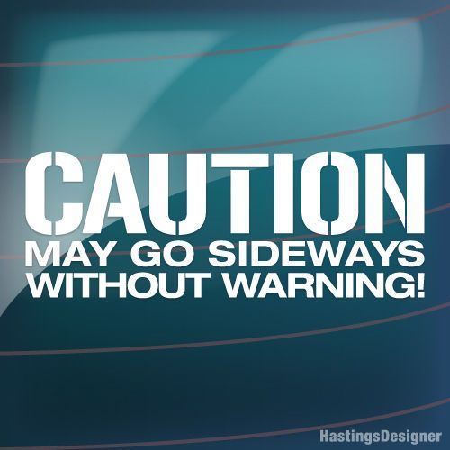 Funny Warning Meme : Caution may go sideways without warning funny cool