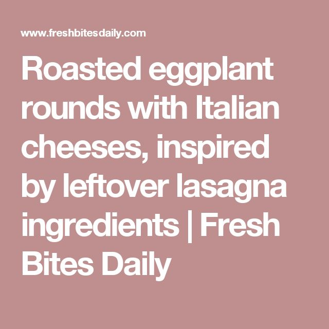 Roasted eggplant rounds with Italian cheeses, inspired by leftover lasagna ingredients | Fresh Bites Daily