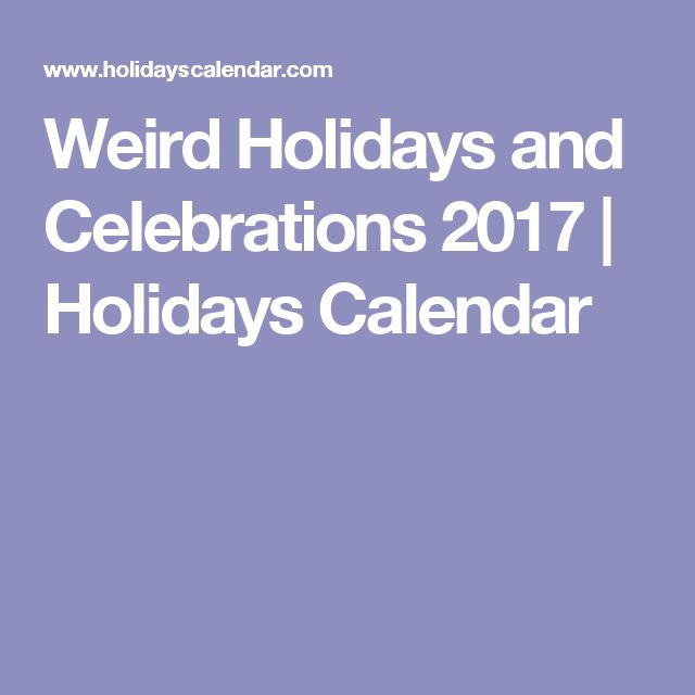 Weird Holidays and Celebrations 2017 | Holidays Calendar