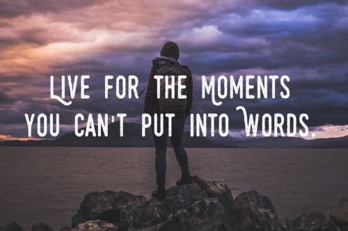 #Travel #Quote - Live for the moments you cant put into words! ...  Instagram travelquote